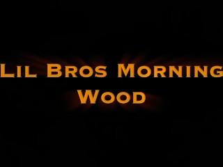 LittleBros Morning Wood Teaser