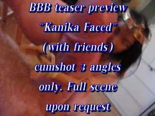 BBB preview (cumshot only) Kanika faced (with friends)