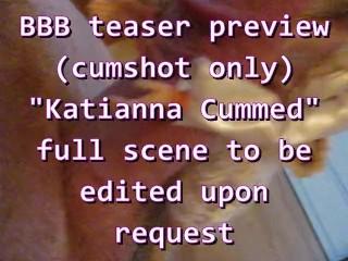 BBB teaser preview (cumshot only) Katianna Cummed