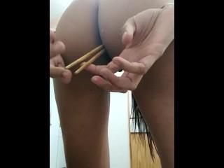 Chop sticks opening my ass