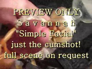 "PREVIEW ONLY: Savannah ""Simple Facial"" (just the cum)"