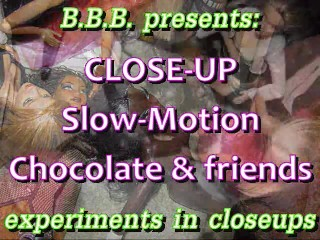 CLOSEUP&SLOMO: Chocolate & FRIENDS