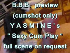BBB preview: Yasmine's Sexy Cum Play (cumshot only)