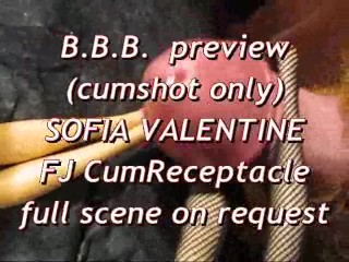 BBB preview: Sofia Valentine FJ & CumReceptacle (cumshot only)