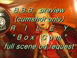 """BBB preview: Riley """"Box Cum"""" (cumshot only)"""