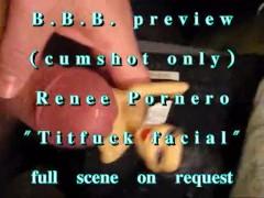 "BBB preview: ReneePornero ""TitFuck Facial"" (cumshot onl)"