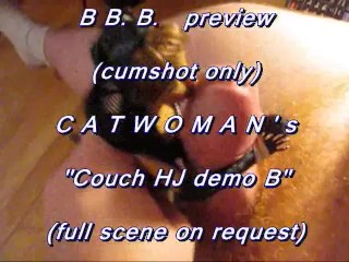"""B.B.B. preview: CatWoman """"Couch HJ Demo B"""" (cumshot only"""